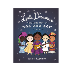 Little Dreamers: Visionary Women Around the World