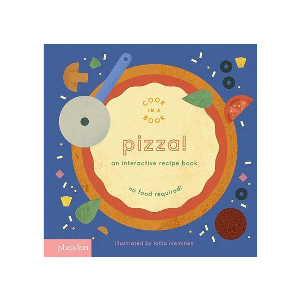 Pizza!: An Interactive Recipe Book (Cook In A Book)