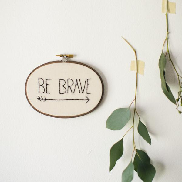 Be Brave Embroidery Hoop Art