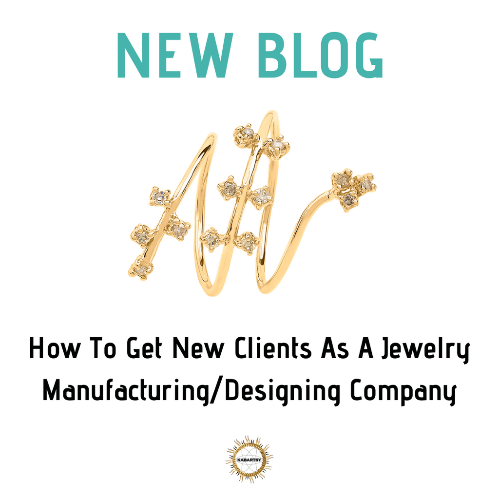 How To Get New Clients As A Jewelry Manufacturing/Designing Company