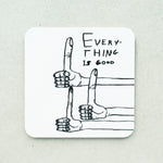 David Shrigley - Everything Is Good Coaster