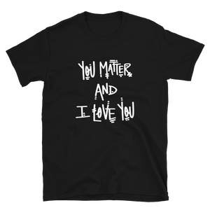 You Matter and I Love You T-Shirt
