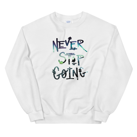 Never Stop Going Sweatshirt