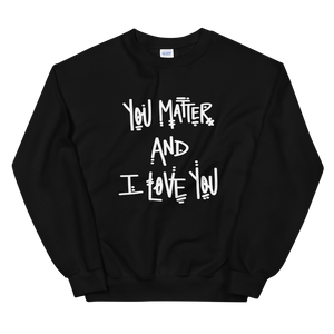 You Matter and I Love You Sweatshirt