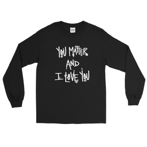 You Matter and I Love You Long Sleeve T-Shirt