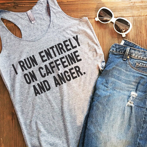 I Run Entirely On Caffeine And Anger Tank