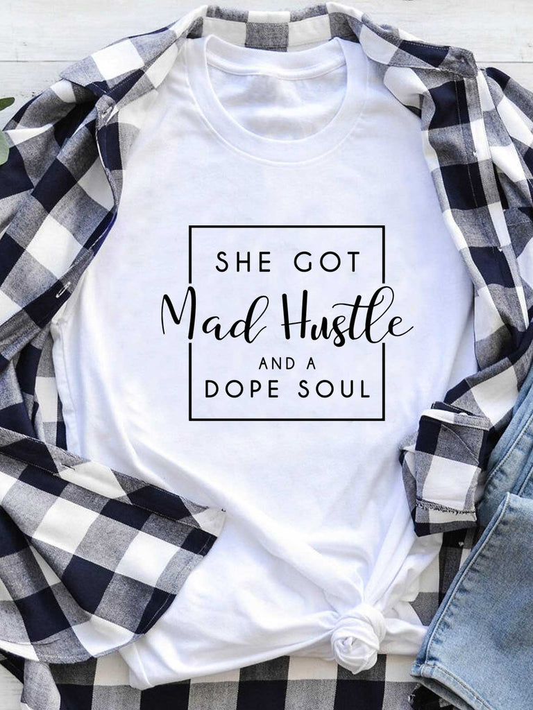 She Got Mad Hustle And A dope Soul White Tee