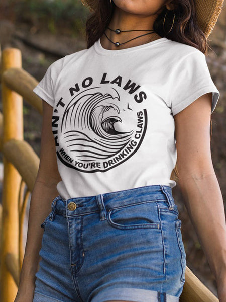 Ain't No Laws When Drinking Claws T-Shirt