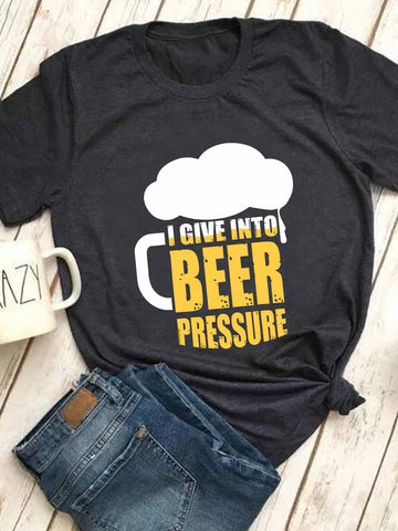 I Give Into Beer Pressure T-shirt