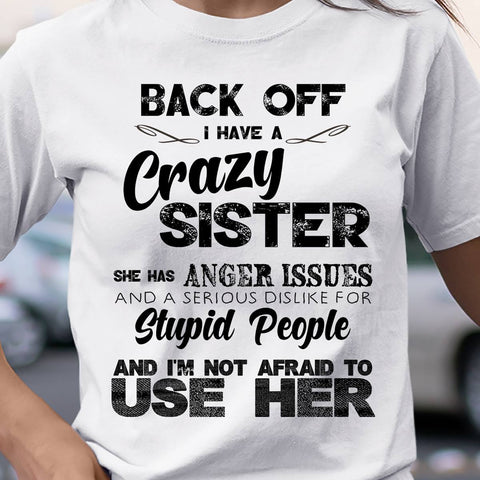 Crazy Sister With Anger Issues T-shirt