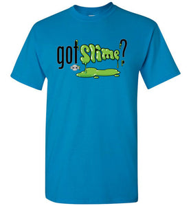 Got Slime?: T-Shirt