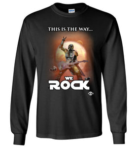 This Is The Way...WE ROCK: Long Sleeve T-Shirt