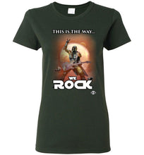 This Is The Way...WE ROCK: Ladies T-Shirt