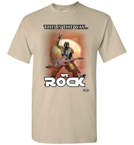 This Is The Way...WE ROCK: T-Shirt