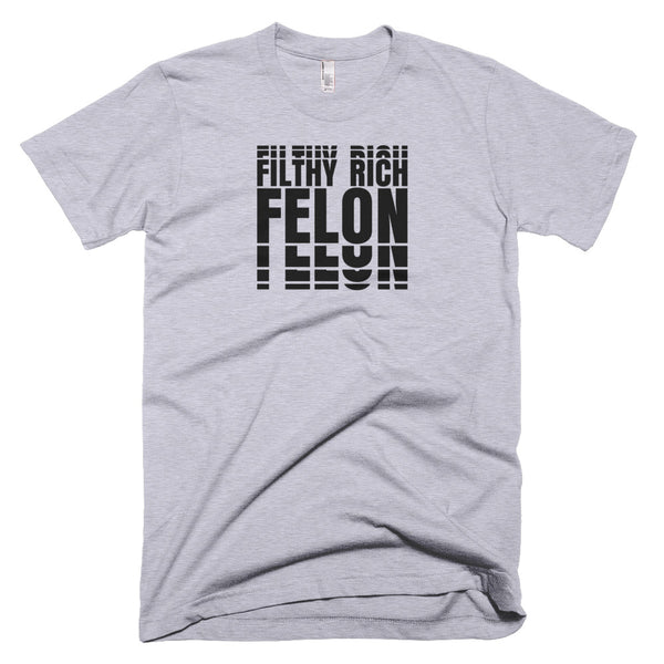 Filthy Rich Felon Tshirt