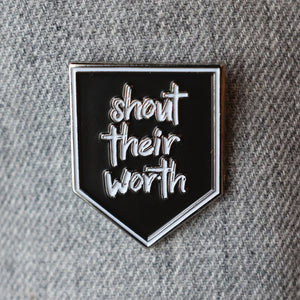 Shout Their Worth - Enamel Pin
