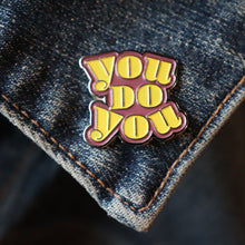 Load image into Gallery viewer, You Do You - Enamel Pin
