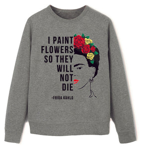 Frida Kahlo I Paint Flowers Dark Grey Sweat Shirt