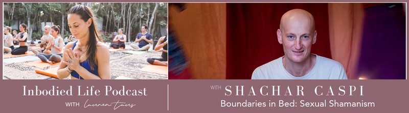 EPISODE 4: Boundaries in Bed: Sexual Shamanism with Tantra Teacher Shachar Caspi