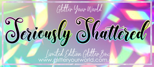 Seriously Shattered *LIMITED EDITION GLITTER BOX*