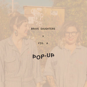 Brave Daughters pop-up at Fig. A
