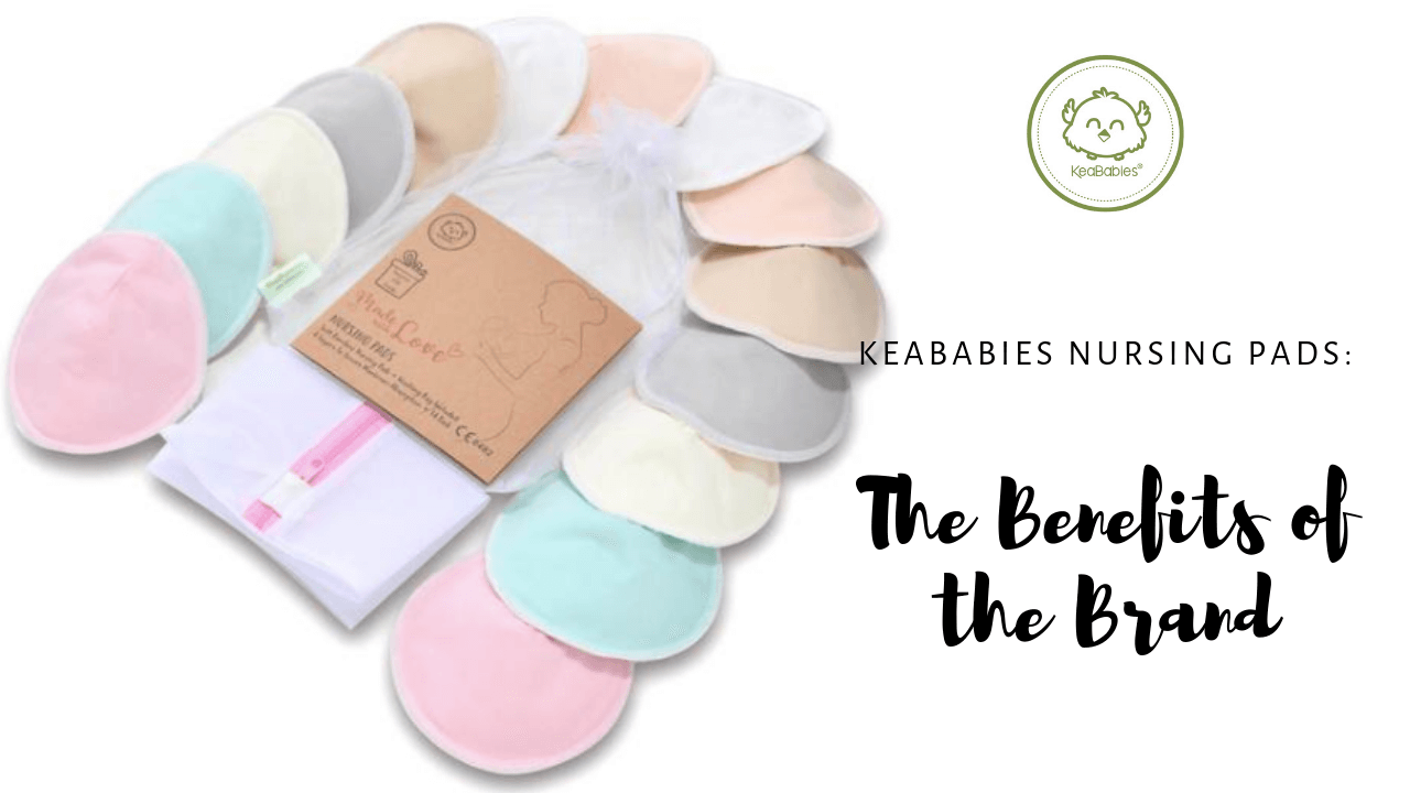 KeaBabies Nursing Pads: The Benefits of the Brand
