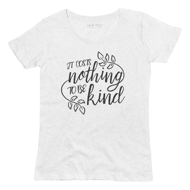It Costs Nothing to be Kind Tee