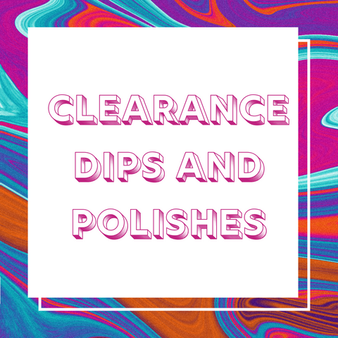 Clearance Dips and Polishes