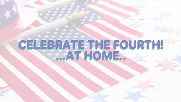 Celebrate the 4th of July, at home!