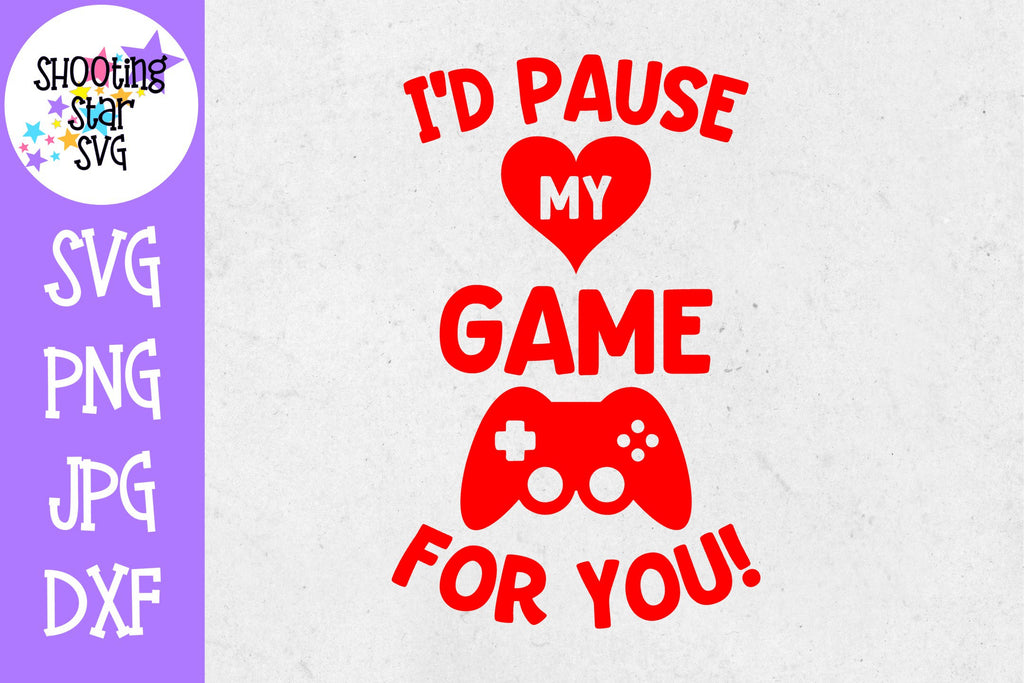 I'd Pause my Game for You - Valentine's Day SVG - Nerdy SVG