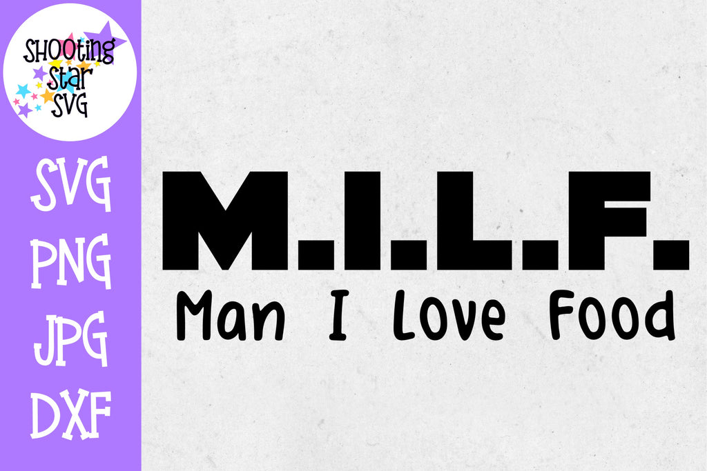 MILF Man I Love Food - Mom SVG - Food Lover SVG