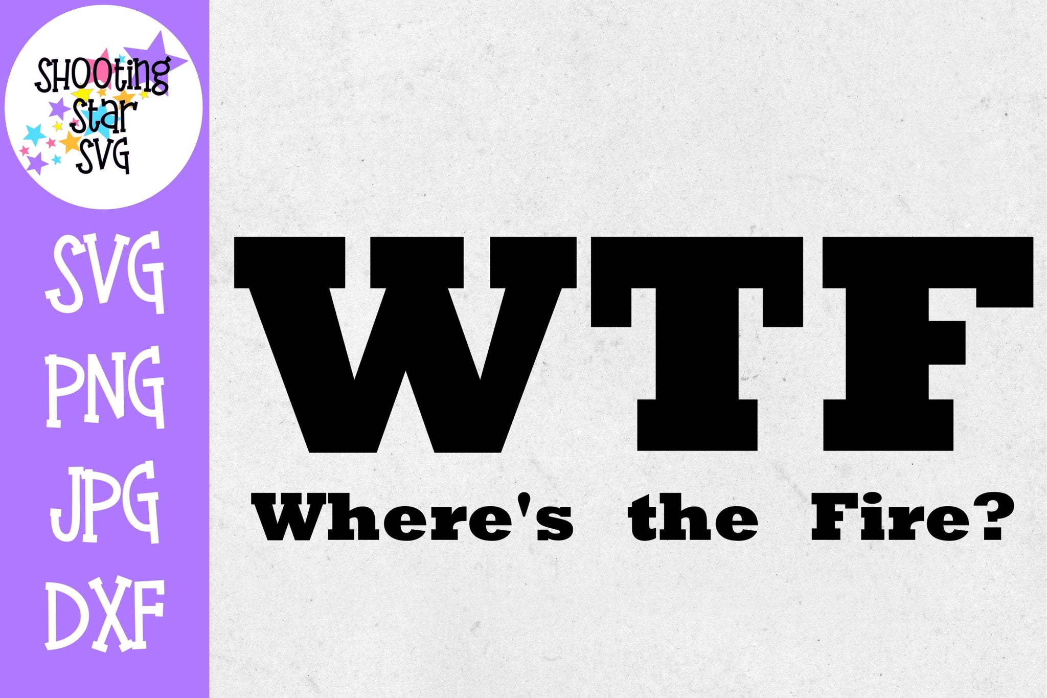 WTF Where's the Fire - Funny SVG - Firefighter SVG
