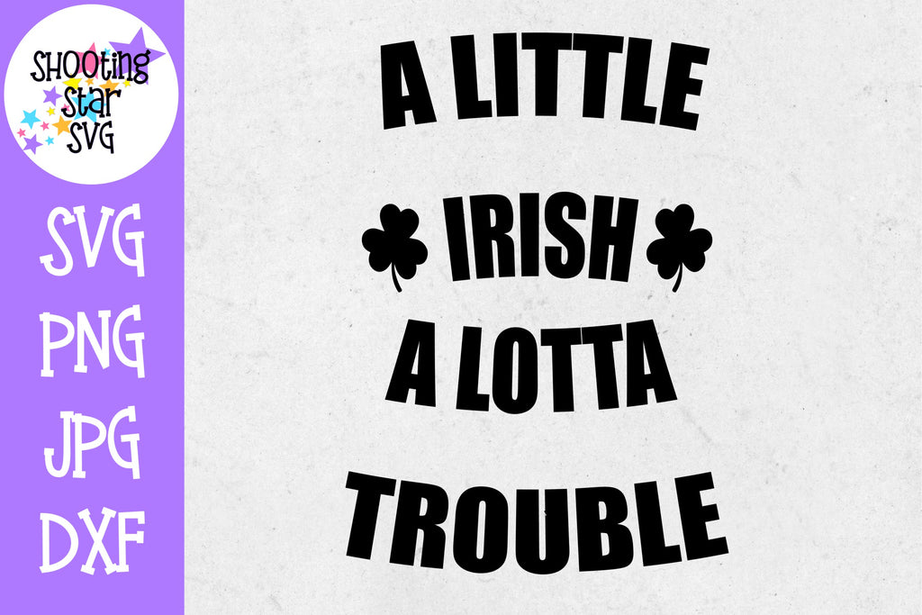 A Little Irish A Lotta Trouble SVG - St. Patrick's Day SVG