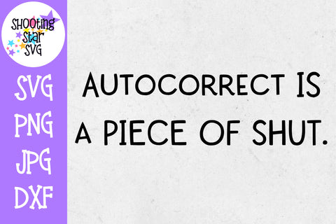 Autocorrect is a piece of shut - Funny Quote SVG