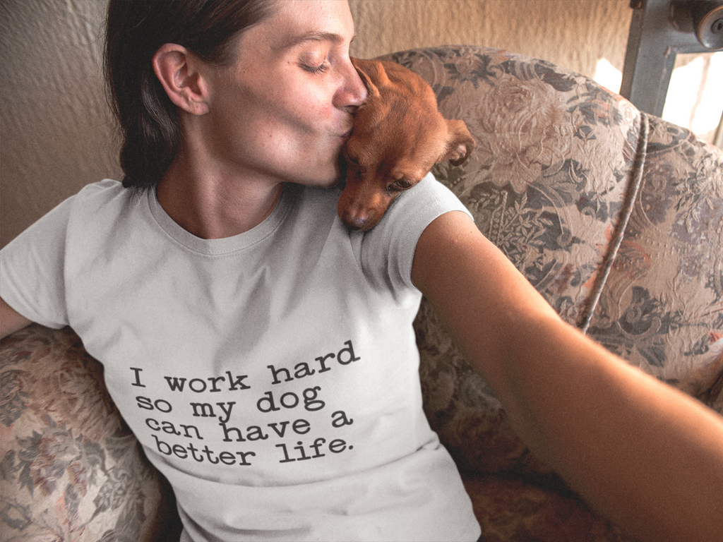Dog Lover Unisex T-Shirt - I Work Hard so my Dog can have a better life.