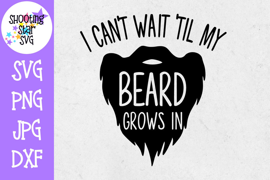 Can't Wait until My Beard Grows in SVG - Children's SVG