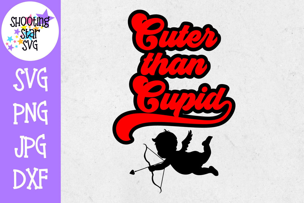 Cuter Than Cupid SVG - Valentine's Day SVG