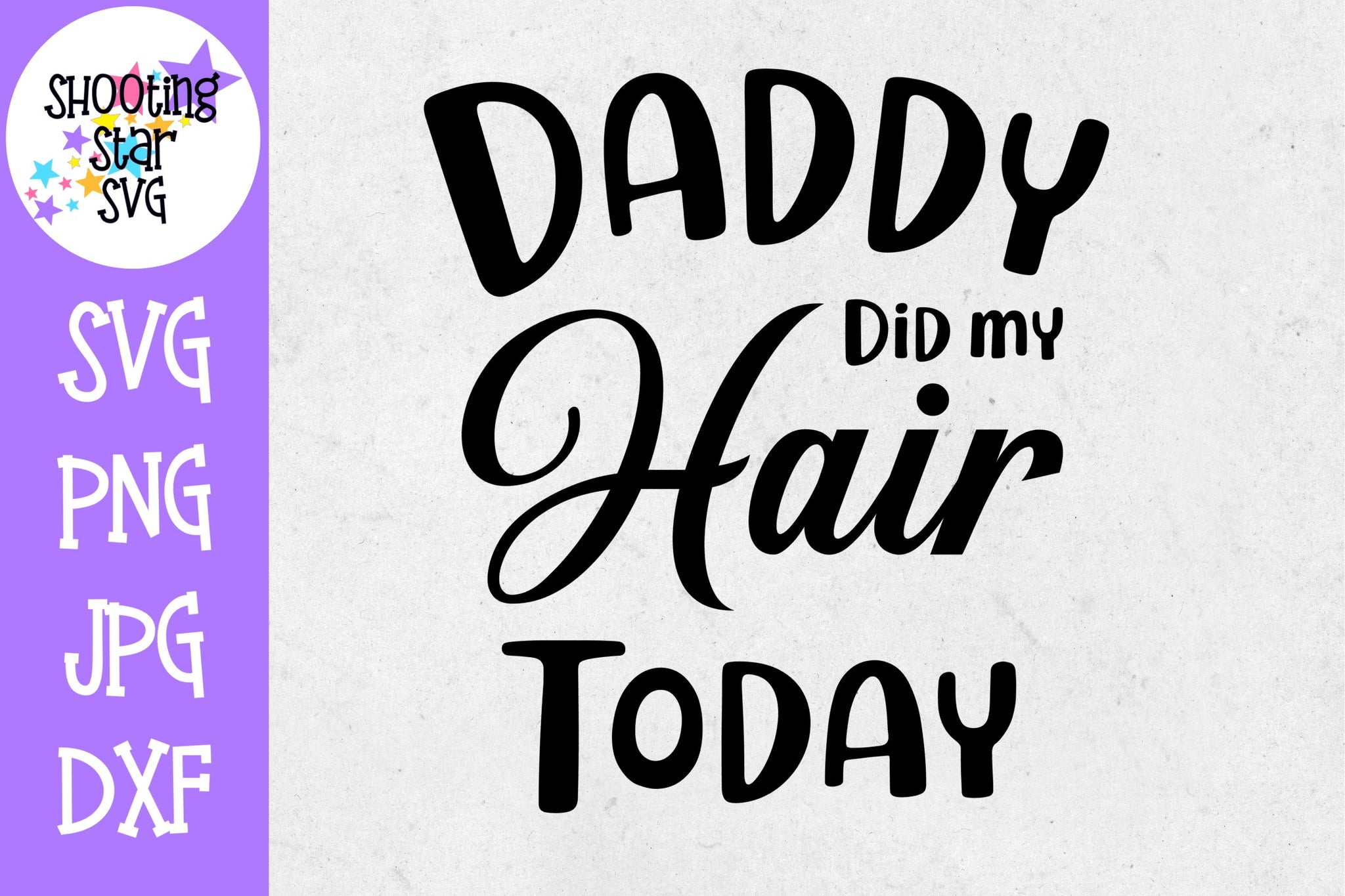 Daddy Did my Hair Today - Father's Day SVG