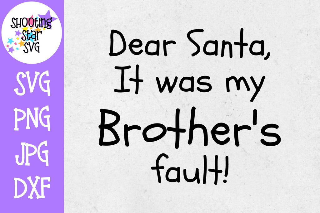 Dear Santa it was my Brother's Fault SVG - Christmas SVG