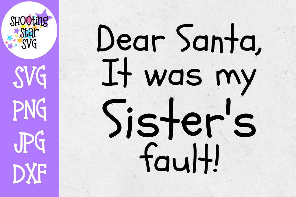 Dear Santa it was my Sister's Fault SVG - Christmas SVG