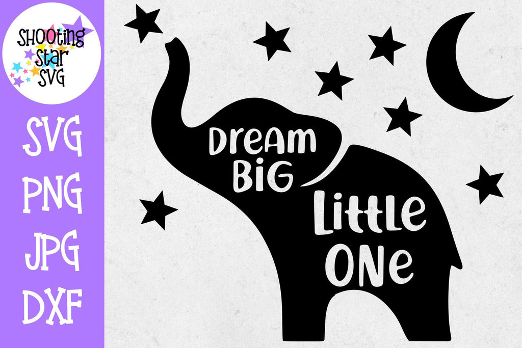 Dream Big Little One Elephant SVG - Nursery Sign SVG