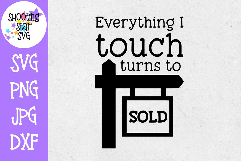 Everything I Touch Turns to Sold SVG - Realtor - Real Estate