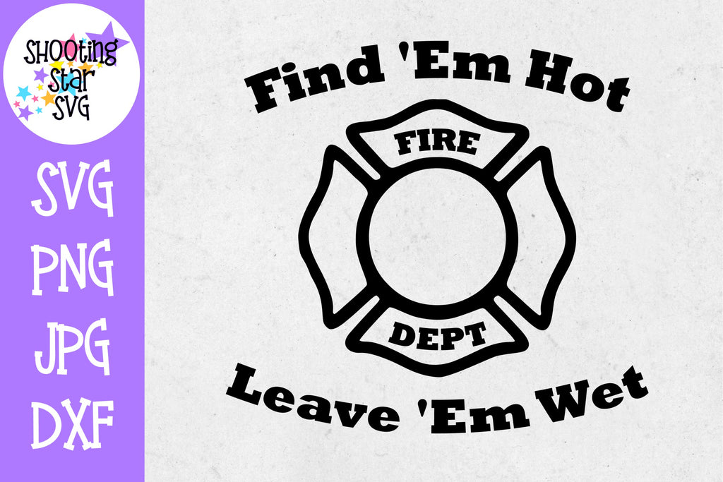 Find Em Hot Leave Em Wet - Funny SVG - Firefighter SVG