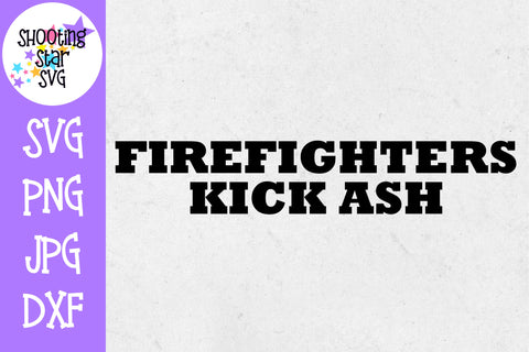 Firefighters Kick Ash - Funny SVG - Firefighter SVG