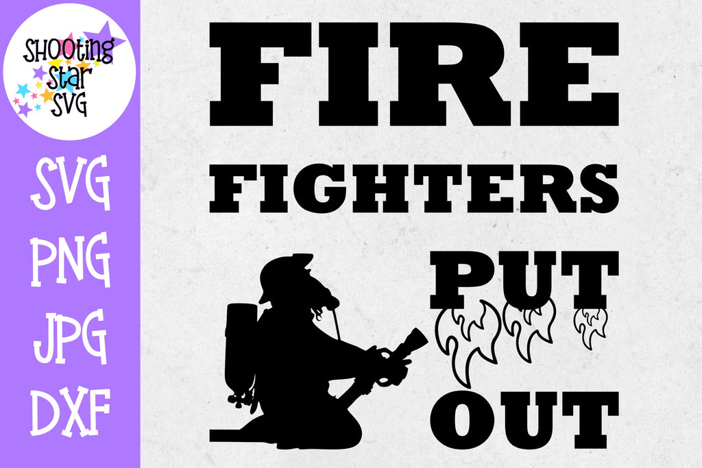 Firefighters Put Out - Funny SVG - Firefighter SVG