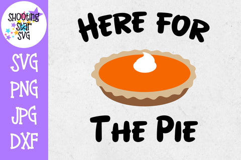 Here for the Pie SVG - Pumpkin Pie SVG - Thanksgiving SVG
