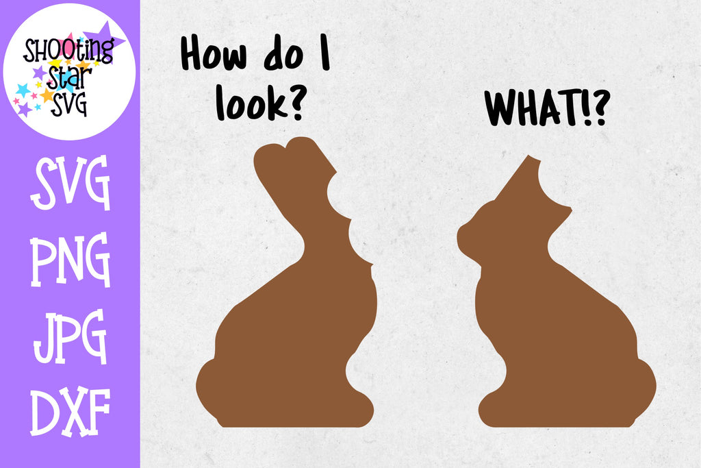 How do I Look What? - Funny Chocolate Bunny SVG - Easter SVG