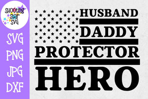 Husband Daddy Protector Hero -Veteran's and Father's Day SVG