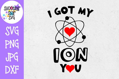 I Got my Ion You SVG - Valentine's Day SVG - Nerdy SVG