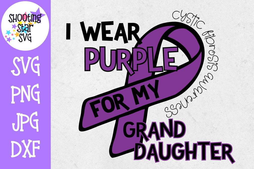 I Wear Purple for my Granddaughter - Cystic Fibrosis SVG